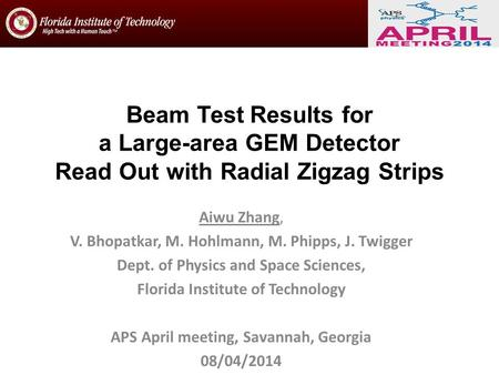 Beam Test Results for a Large-area GEM Detector Read Out with Radial Zigzag Strips Aiwu Zhang, V. Bhopatkar, M. Hohlmann, M. Phipps, J. Twigger Dept. of.