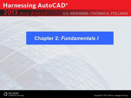 Chapter 2: Fundamentals I. After completing this Chapter, you will be able to do the following: Construct Geometric Figures Use Coordinate Systems Additional.