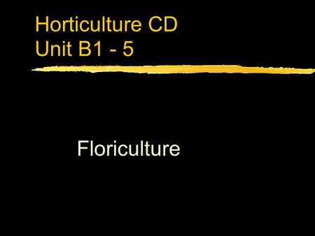 Horticulture CD Unit B1 - 5 Floriculture. Problem Area 1 Greenhouse Crop Production.