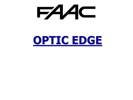 OPTIC EDGE. 2 OPTIC EDGE OPTIC EDGE The new optic edge was developed to meet all safety requirements, provided by the European Standards currently in.
