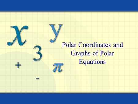 Polar Coordinates and Graphs of Polar Equations. Copyright © by Houghton Mifflin Company, Inc. All rights reserved. 2 The polar coordinate system is formed.