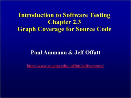Introduction to Software Testing Chapter 2.3 Graph Coverage for Source Code Paul Ammann & Jeff Offutt