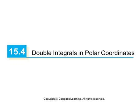 Copyright © Cengage Learning. All rights reserved. 15.4 Double Integrals in Polar Coordinates.