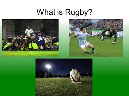 What is Rugby?. What Makes it Unique? Rugby ball is oblong, which can make its movement somewhat unpredictable No Forward Passing Very low cost to play.