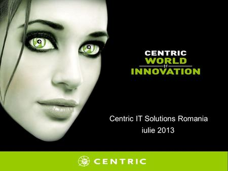 Centric IT Solutions Romania iulie 2013. Agenda ABOUT CENTRIC PROJECTS TECHNOLOGIES AND PROGRAMMING LANGUAGES OUR TEAM COMPETENCE CENTERS BENEFITS YOU.