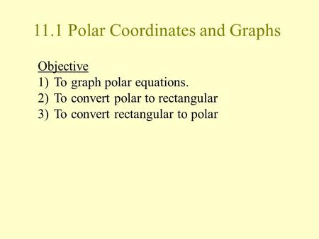 11.1 Polar Coordinates and Graphs