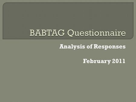 Analysis of Responses February 2011.  Number Issued: 316  Number Returned: 141  Response Rate: 44.6%