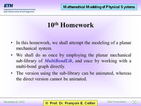 Start Presentation November 22, 2012 10 th Homework In this homework, we shall attempt the modeling of a planar mechanical system. We shall do so once.