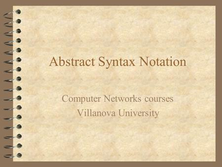 Abstract Syntax Notation Computer Networks courses Villanova University.