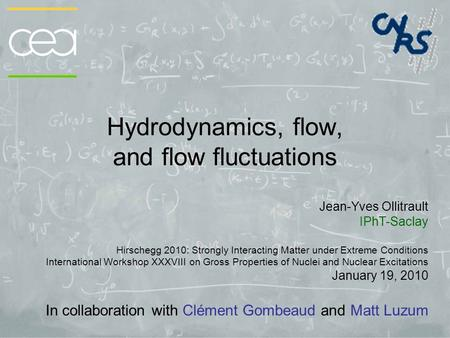Hydrodynamics, flow, and flow fluctuations Jean-Yves Ollitrault IPhT-Saclay Hirschegg 2010: Strongly Interacting Matter under Extreme Conditions International.