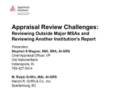 Appraisal Review Challenges: Reviewing Outside Major MSAs and Reviewing Another Institution's Report Presenters Stephen S Wagner, MAI, SRA, AI-GRS Chief.