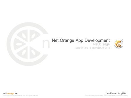 Copyright 2013, Net.Orange, Inc. All rights reserved.Confidential and proprietary. Do not distribute without permission. Net.Orange App Development Net.Orange.