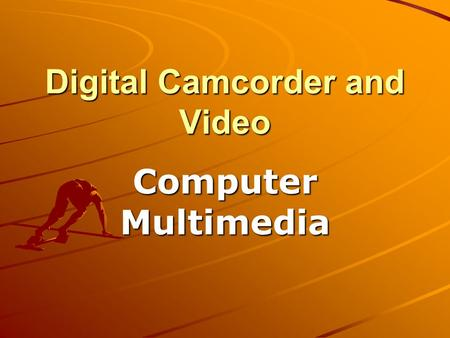 Digital Camcorder and Video Computer Multimedia. Two most important factors that make up a video Frames per second ( fps ) The resolution ( # of pixels.
