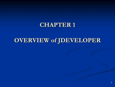 1 CHAPTER 1 OVERVIEW of JDEVELOPER. 2 Overview of JDeveloper Oracle's JDeveloper 10g (JDeveloper) is an integrated development environment for Java programming.