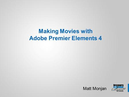Making Movies with Adobe Premier Elements 4 Matt Monjan.