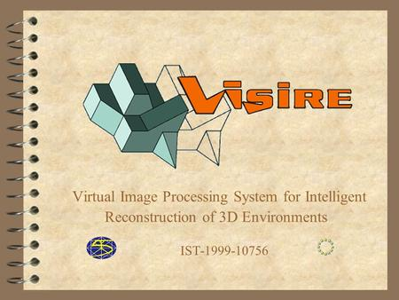 Virtual Image Processing System for Intelligent Reconstruction of 3D Environments IST-1999-10756.