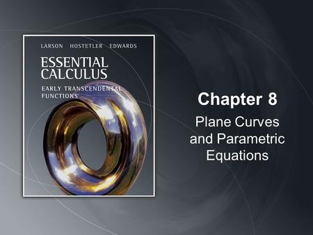 Chapter 8 Plane Curves and Parametric Equations. Copyright © Houghton Mifflin Company. All rights reserved.8 | 2 Definition of a Plane Curve.