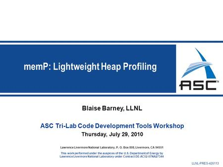 Blaise Barney, LLNL ASC Tri-Lab Code Development Tools Workshop Thursday, July 29, 2010 Lawrence Livermore National Laboratory, P. O. Box 808, Livermore,