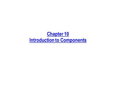 Chapter 10 Introduction to Components. Process Phases Discussed in This Chapter Requirements Analysis Design Implementation ArchitectureFramework Detailed.