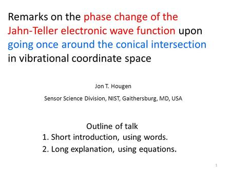 Remarks on the phase change of the Jahn-Teller electronic wave function upon going once around the conical intersection in vibrational coordinate space.