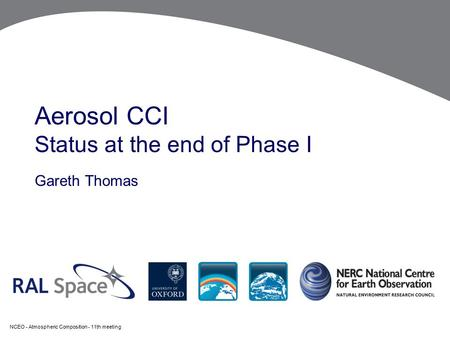 Aerosol CCI Status at the end of Phase I Gareth Thomas NCEO - Atmospheric Composition - 11th meeting.