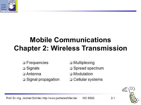 Prof. Dr.-Ing. Jochen Schiller,  SS022.1 Mobile Communications Chapter 2: Wireless Transmission  Frequencies  Signals.