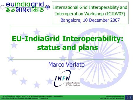 EU-IndiaGrid (RI-031834) is funded by the European Commission under the Research Infrastructure Programme 1 EU-IndiaGrid Interoperability: status and plans.