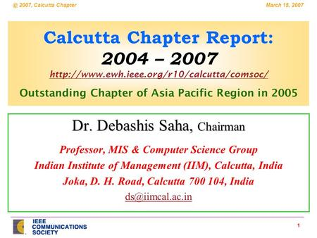 1 March 15, 2007, Calcutta Chapter Calcutta Chapter Report: 2004 – 2007  Outstanding Chapter of Asia.