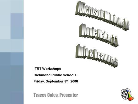 ITRT Workshops Richmond Public Schools Friday, September 8 th, 2006 Tracey Coles, Presenter.