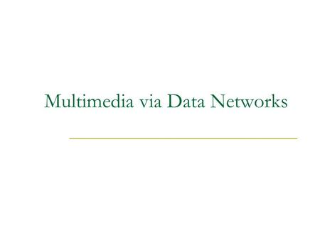 Multimedia via Data Networks. Agenda IP services in mobile telephony Voice over IP (High Definition) Video over IP  Video on demand  Video conferencing.