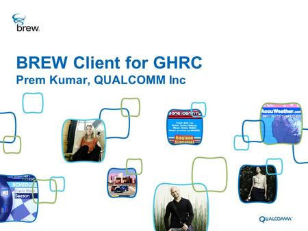 BREW Client for GHRC Prem Kumar, QUALCOMM Inc. BREW Client – 4.1 Overview Confidential and Proprietary 2 BREW GHRC Document History >Kicked off in the.