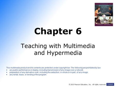 Chapter 6 Teaching with Multimedia and Hypermedia © 2010 Pearson Education, Inc. All rights reserved. This multimedia product and its contents are protected.