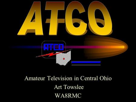 Amateur Television in Central Ohio Art Towslee WA8RMC.