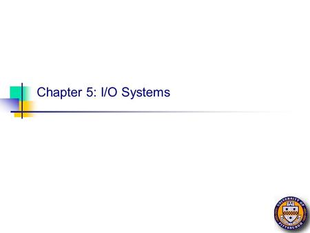 Chapter 5: I/O Systems. Chapter 5 2 CS 1550, cs.pitt.edu (originaly modified by Ethan L. Miller and Scott A. Brandt) Input/Output Principles of I/O hardware.