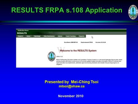 RESULTS FRPA s.108 Application November 2010 Presented by Mei-Ching Tsoi