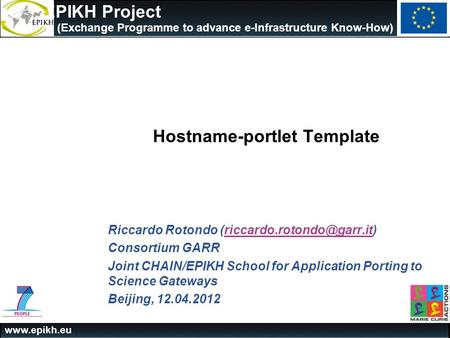 The EPIKH <strong>Project</strong> (Exchange Programme to advance e-Infrastructure Know-How) Hostname-portlet Template Riccardo Rotondo