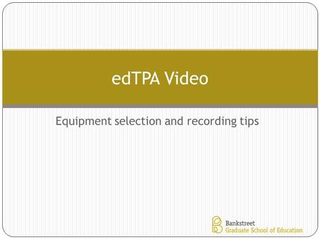 Equipment selection and recording tips edTPA Video.