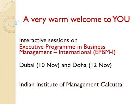 A very warm welcome to YOU Interactive sessions on Executive Programme in Business Management – International (EPBM-I) Dubai (10 Nov) and Doha (12 Nov)