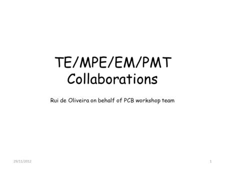 TE/MPE/EM/PMT Collaborations Rui de Oliveira on behalf of PCB workshop team 29/11/20121.