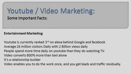 Entertainment Marketing Youtube is currently ranked 3 rd on alexa behind Google and facebook Average 26 million visitors Daily with 2 Billion views daily.