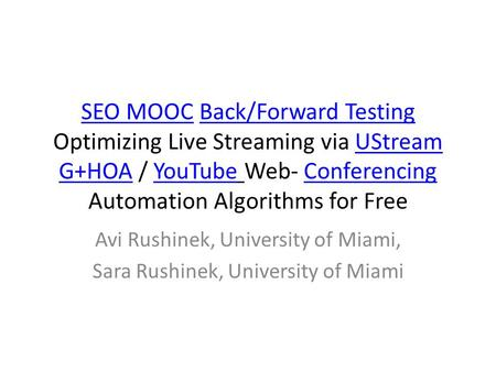 SEO MOOCSEO MOOC Back/Forward Testing Optimizing Live Streaming via UStream G+HOA / YouTube Web- Conferencing Automation Algorithms for FreeBack/Forward.