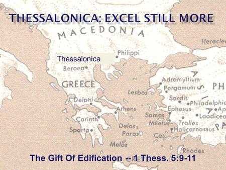 The Gift Of Edification -- 1 Thess. 5:9-11 Thessalonica.