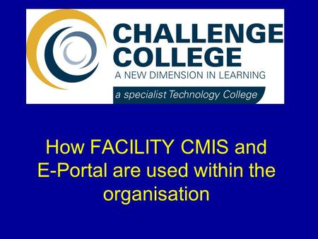 How FACILITY CMIS and E-Portal are used within the organisation.