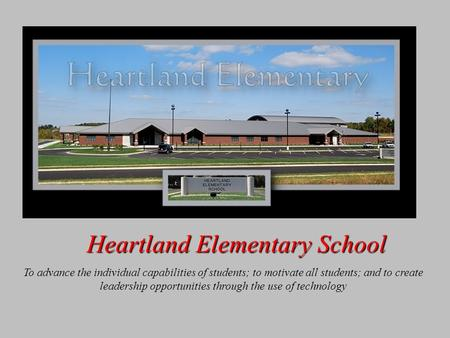 Heartland Elementary School To advance the individual capabilities of students; to motivate all students; and to create leadership opportunities through.