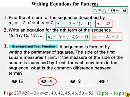 Page 237 #28 – 36 even, 40, 42, 45, 46, 50 – 52 (12 pbs – 16 pts) Math Pacing Writing Equations for Patterns a 7 = 22 a n = 19 + (– 2)(n – 1)a n = – 2n.
