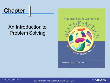Chapter An Introduction to Problem Solving 1 1 Copyright © 2013, 2010, and 2007, Pearson Education, Inc.