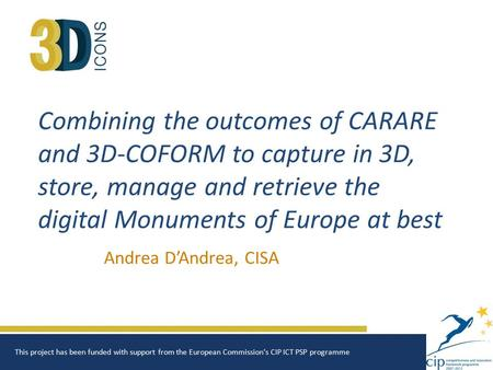 Combining the outcomes of CARARE and 3D-COFORM to capture in 3D, store, manage and retrieve the digital Monuments of Europe at best Andrea D'Andrea, CISA.