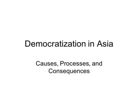 Democratization in Asia Causes, Processes, and Consequences.