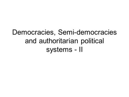 Democracies, Semi-democracies and authoritarian political systems - II.