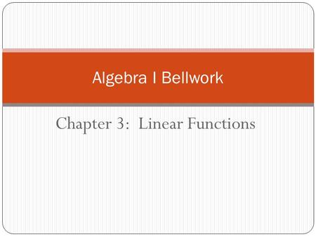 Chapter 3: Linear Functions Algebra I Bellwork. Bellwork 1 Graph each ordered pair on a coordinate grid. 1)(-3, 3)2) (-2, -2) 3) (1, -2)4) (3, 0) 5) (0,